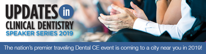 Updates in Clinical Dentistry Speaker Series 2019