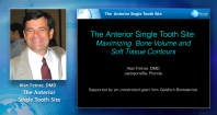 The Anterior Single-Tooth Site: Maximizing Bone Volume and Soft Tissue Contours Webinar Thumbnail
